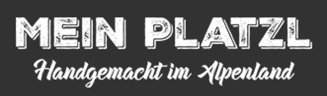 Mein Platzl - Handgemacht im Alpenland